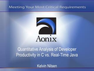 Quantitative Analysis of Developer Productivity in C vs. Real-Time Java Kelvin Nilsen