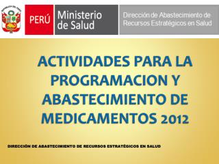 ACTIVIDADES PARA LA PROGRAMACION Y ABASTECIMIENTO DE MEDICAMENTOS 2012