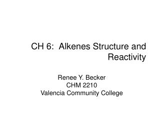 CH 6:  Alkenes Structure and Reactivity
