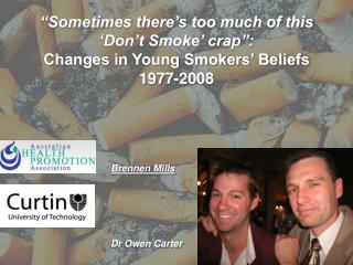 """Sometimes there's too much of this 'Don't Smoke' crap"": Changes in Young Smokers' Beliefs 1977-2008"