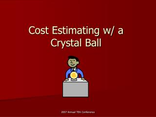Cost Estimating w/ a Crystal Ball