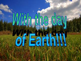 With the day  of Earth!!!