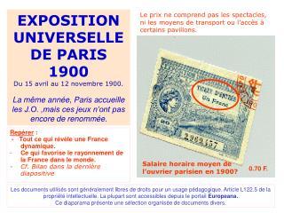 EXPOSITION UNIVERSELLE DE PARIS 1900 Du 15 avril au 12 novembre 1900. La même année, Paris accueille les J.O. ,mais ces
