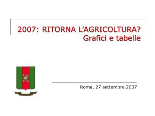 2007: RITORNA L'AGRICOLTURA? Grafici e tabelle