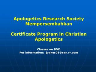 Apologetics Research Society Mempersembahkan Certificate Program in Christian Apologetics Classes on DVD For informatio
