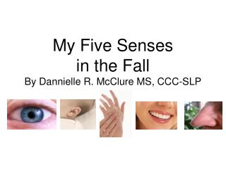 My Five Senses  in the Fall By Dannielle R. McClure MS, CCC-SLP