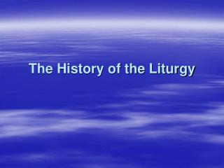 The History of the Liturgy