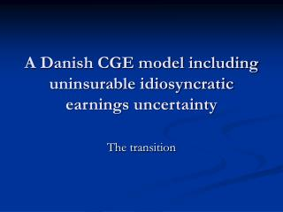 A Danish CGE model including uninsurable idiosyncratic earnings uncertainty