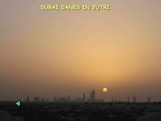 DUBAI DANES IN JUTRI