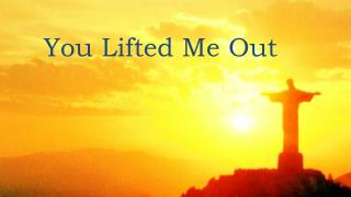 You Lifted Me Out