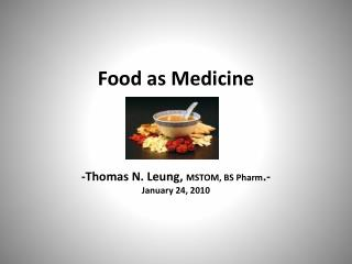 Food  as  Medicine -Thomas N. Leung,  MSTOM, BS Pharm .- January 24, 2010