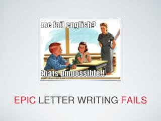 EPIC  LETTER WRITING  FAILS