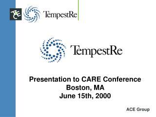 Presentation to CARE Conference Boston, MA  June 15th, 2000