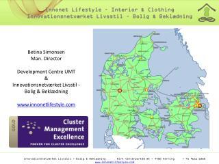 Betina  Simonsen Man.  Director D evelopment Centre UMT & Innovationsnetværket  Livsstil - Bolig & Beklædning www.innon