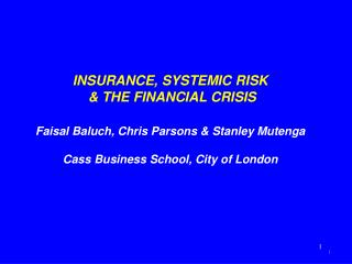 INSURANCE, SYSTEMIC RISK  & THE FINANCIAL CRISIS Faisal Baluch, Chris Parsons & Stanley Mutenga Cass Business School, C