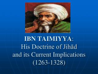 IBN TAIMIYYA : His Doctrine of Jihād  and its Current Implications (1263-1328)