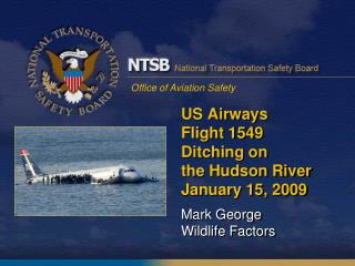 US Airways 	Flight 1549	 	 	Ditching on 	the Hudson River 	January 15, 2009 Mark George 	Wildlife Factors