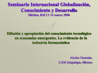 Seminario Internacional Globalización, Conocimiento y Desarrollo México, D.F. 15-16 marzo 2006