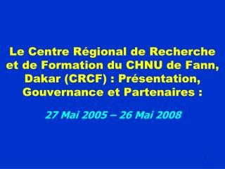 Le Centre Régional de Recherche et de Formation du CHNU de Fann, Dakar (CRCF) : Présentation, Gouvernance et Partenaire