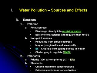 Water Pollution – Sources and Effects Sources Pollution Point sources Discharge directly into  receiving waters Easier