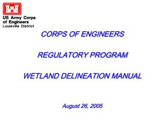 CORPS OF ENGINEERS REGULATORY PROGRAM WETLAND DELINEATION MANUAL August 26, 2005