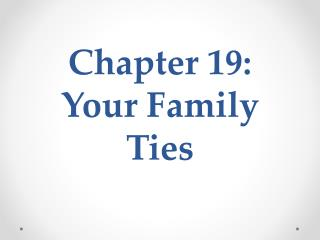 Chapter 19:  Your Family  Ties