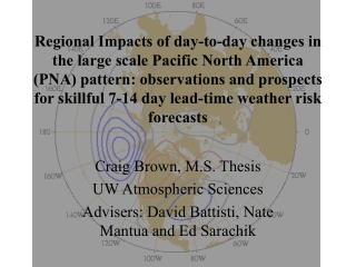 Craig Brown, M.S. Thesis UW Atmospheric Sciences Advisers: David Battisti, Nate Mantua and Ed Sarachik