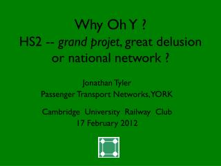 Why Oh Y ? HS2 --  grand projet , great delusion or national network ?