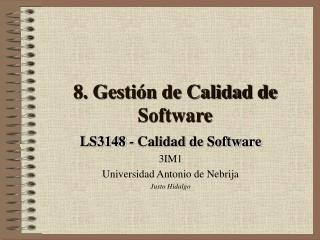 LS3148 - Calidad de Software 3IM1 Universidad Antonio de Nebrija Justo Hidalgo