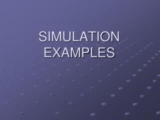 SIMULATION EXAMPLES