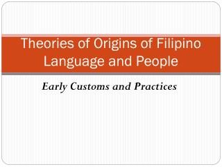 Theories of Origins of Filipino Language and People
