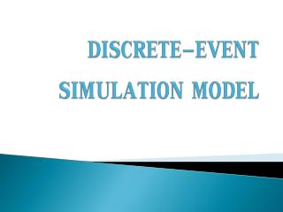 DISCRETE-EVENT SIMULATION MODEL
