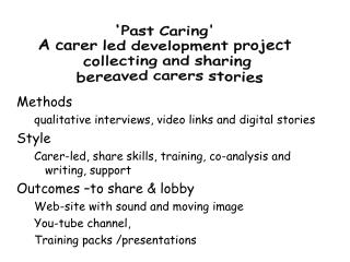 Methods qualitative interviews, video links and digital stories Style Carer-led, share skills, training, co-analysis an