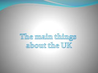 The main things  about the UK