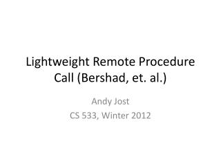 Lightweight Remote Procedure Call ( Bershad , et. al.)