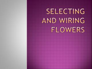 Selecting and Wiring Flowers