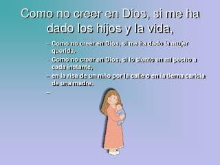 Como no creer en Dios, si me ha dado los hijos y la vida,