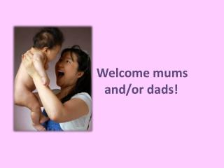 Welcome mums  and/ or dads !