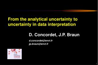 From the analytical uncertainty to uncertainty in data interpretation  D. Concordet, J.P. Braun d.concordet@envt.fr