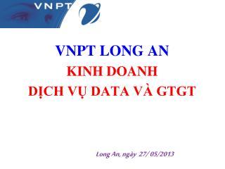 VNPT LONG AN KINH DOANH DỊCH VỤ DATA VÀ GTGT Long An,  ngày 27/  05/2013
