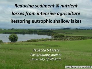 Reducing sediment & nutrient losses from intensive agriculture  Restoring eutrophic shallow lakes