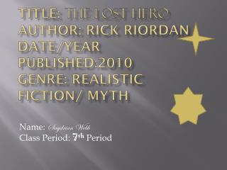 Title:  The Lost Hero Author: Rick Riordan Date/Year Published:2010 Genre: Realistic Fiction/ Myth
