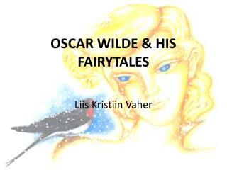 OSCAR WILDE & HIS FAIRYTALES