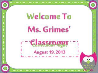 W e l c o m e T o Ms. Grimes' Classroom