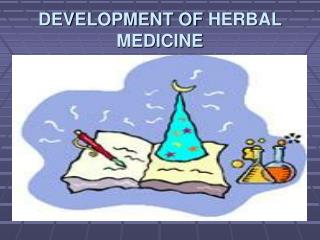 DEVELOPMENT OF  HERBAL MEDICINE