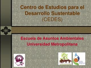 Centro de Estudios para el Desarrollo Sust e ntable (CEDES)