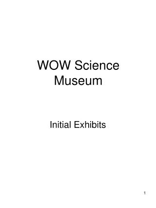 WOW Science Museum Initial Exhibits