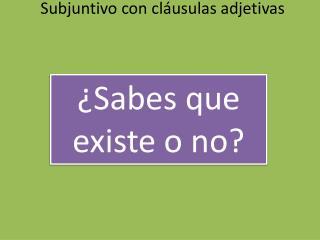 Subjuntivo  con  cláusulas adjetivas