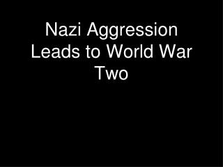 Nazi Aggression Leads to World War Two