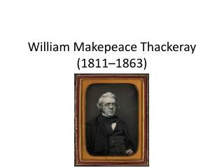 William Makepeace Thackeray ( 1811– 18 63 )